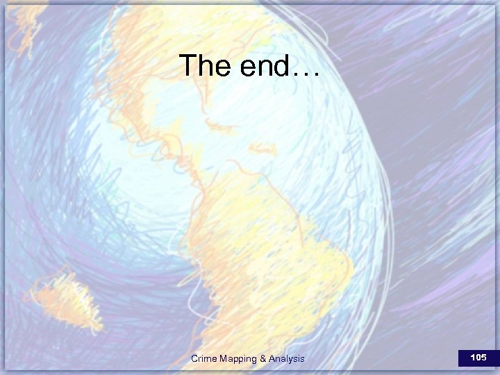 The end… Crime Mapping & Analysis 105