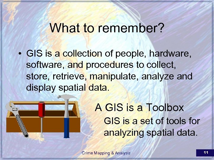 What to remember? • GIS is a collection of people, hardware, software, and procedures