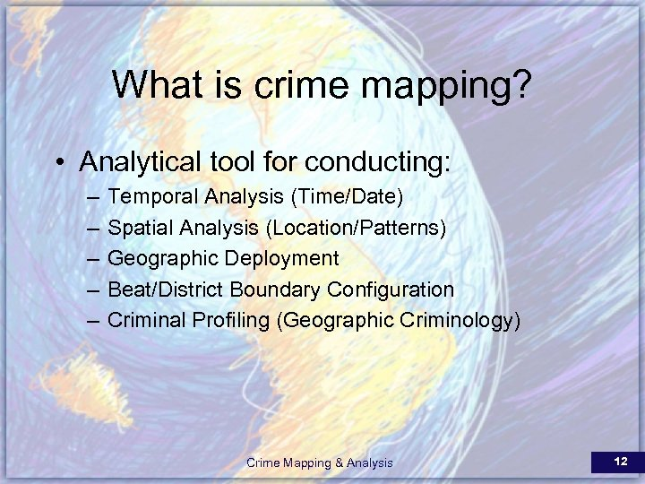 What is crime mapping? • Analytical tool for conducting: – – – Temporal Analysis