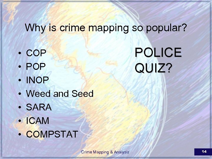Why is crime mapping so popular? • • COP POP INOP Weed and Seed