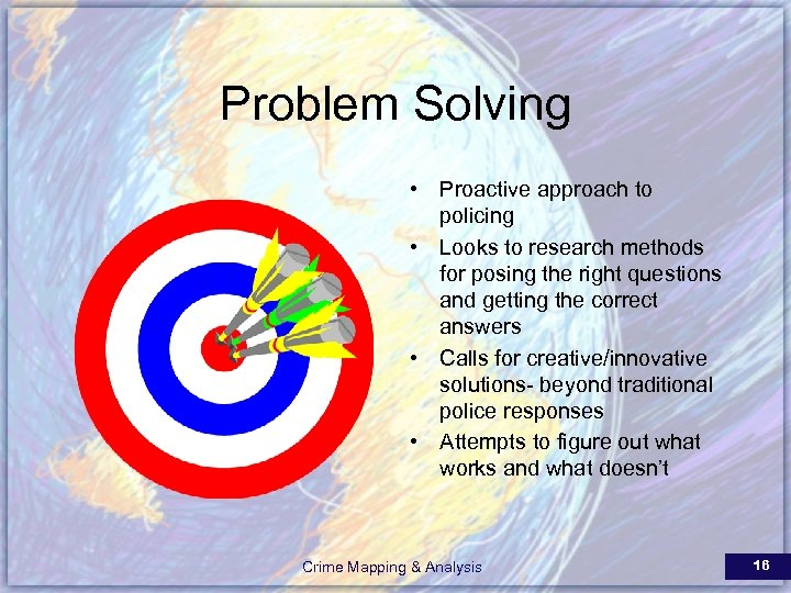 Problem Solving • Proactive approach to policing • Looks to research methods for posing
