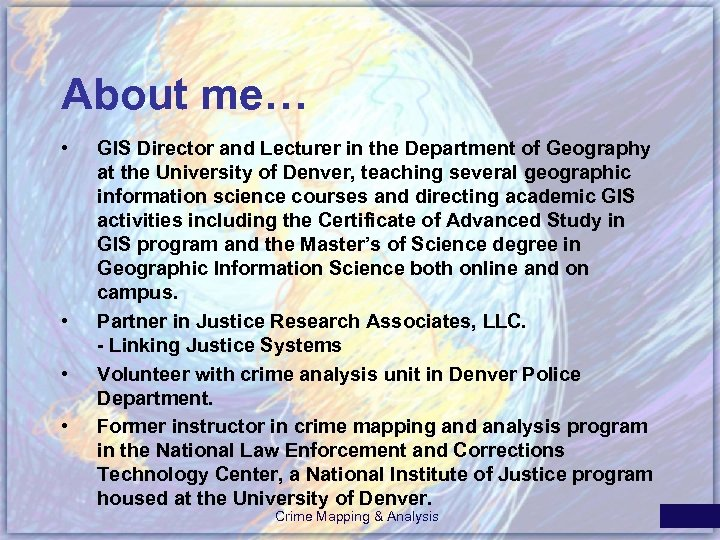 About me… • • GIS Director and Lecturer in the Department of Geography at