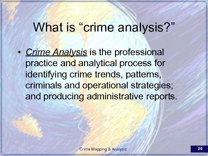 """What is """"crime analysis? """" • Crime Analysis is the professional practice and analytical"""