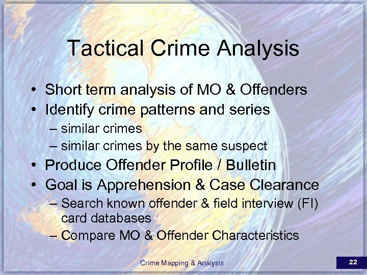 Tactical Crime Analysis • Short term analysis of MO & Offenders • Identify crime