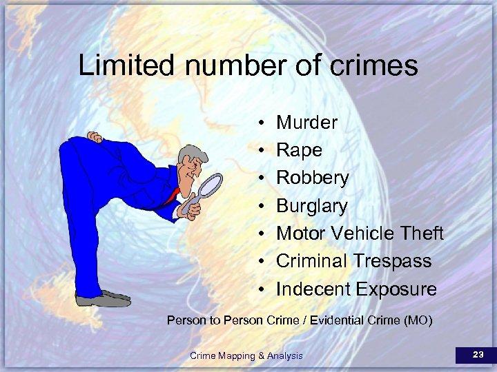 Limited number of crimes • • Murder Rape Robbery Burglary Motor Vehicle Theft Criminal