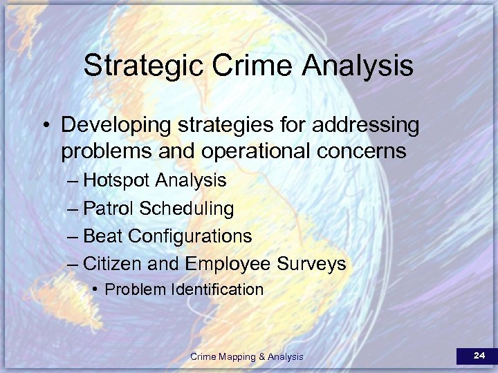 Strategic Crime Analysis • Developing strategies for addressing problems and operational concerns – Hotspot