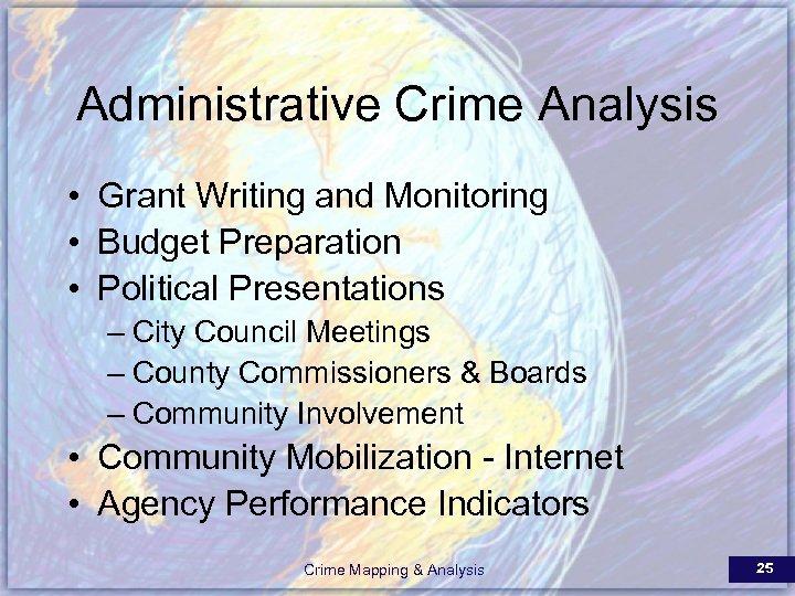 Administrative Crime Analysis • Grant Writing and Monitoring • Budget Preparation • Political Presentations