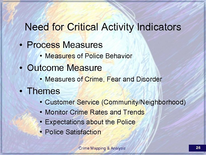 Need for Critical Activity Indicators • Process Measures • Measures of Police Behavior •