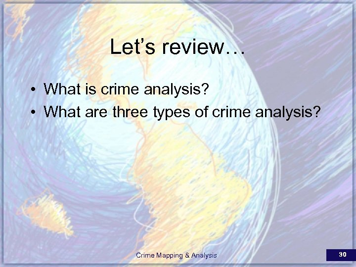 Let's review… • What is crime analysis? • What are three types of crime