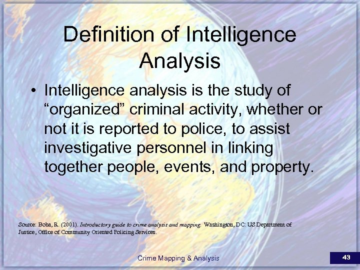 "Definition of Intelligence Analysis • Intelligence analysis is the study of ""organized"" criminal activity,"
