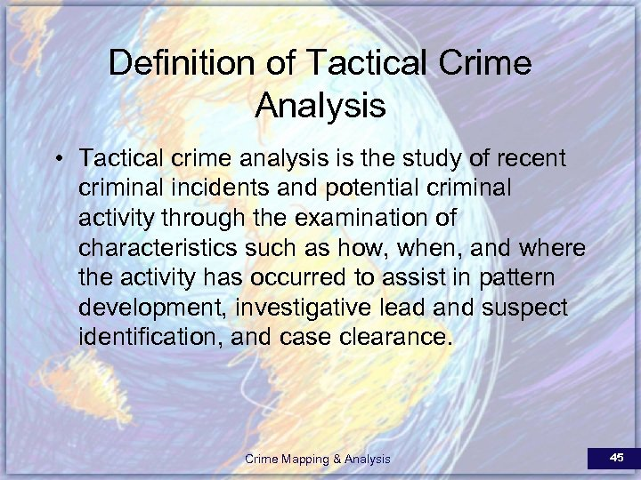 Definition of Tactical Crime Analysis • Tactical crime analysis is the study of recent