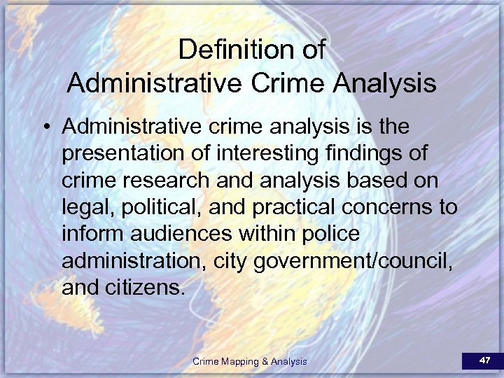 Definition of Administrative Crime Analysis • Administrative crime analysis is the presentation of interesting
