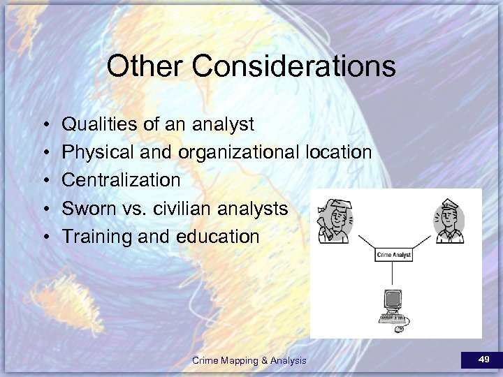 Other Considerations • • • Qualities of an analyst Physical and organizational location Centralization