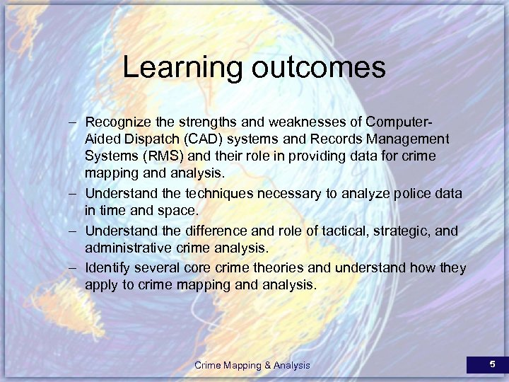 Learning outcomes – Recognize the strengths and weaknesses of Computer. Aided Dispatch (CAD) systems