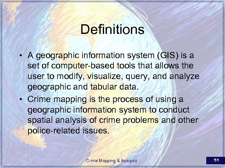 Definitions • A geographic information system (GIS) is a set of computer-based tools that