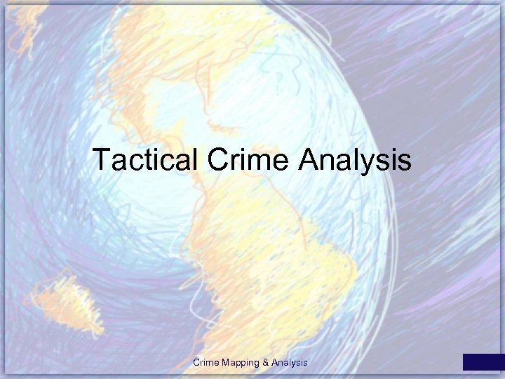 Tactical Crime Analysis Crime Mapping & Analysis