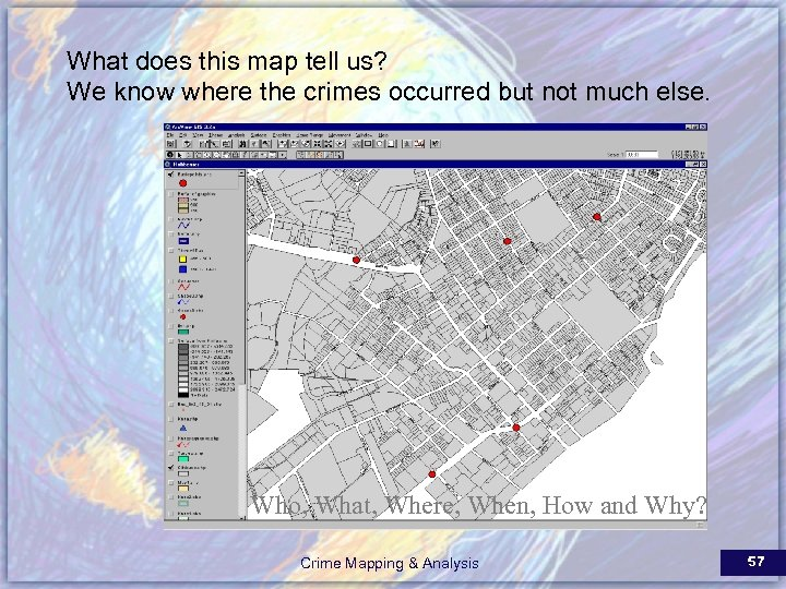 What does this map tell us? We know where the crimes occurred but not