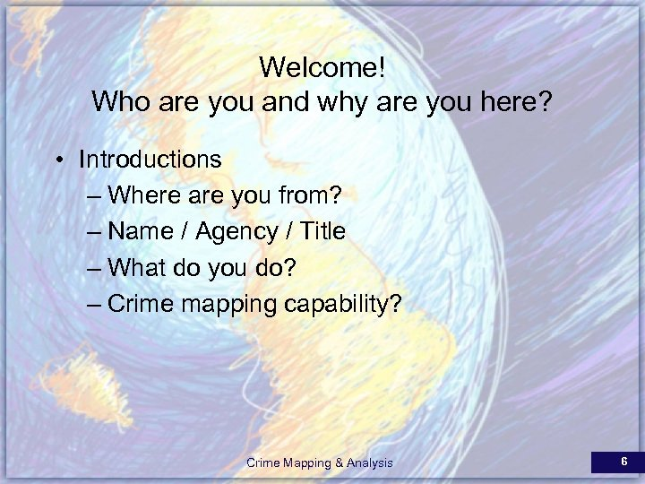 Welcome! Who are you and why are you here? • Introductions – Where are