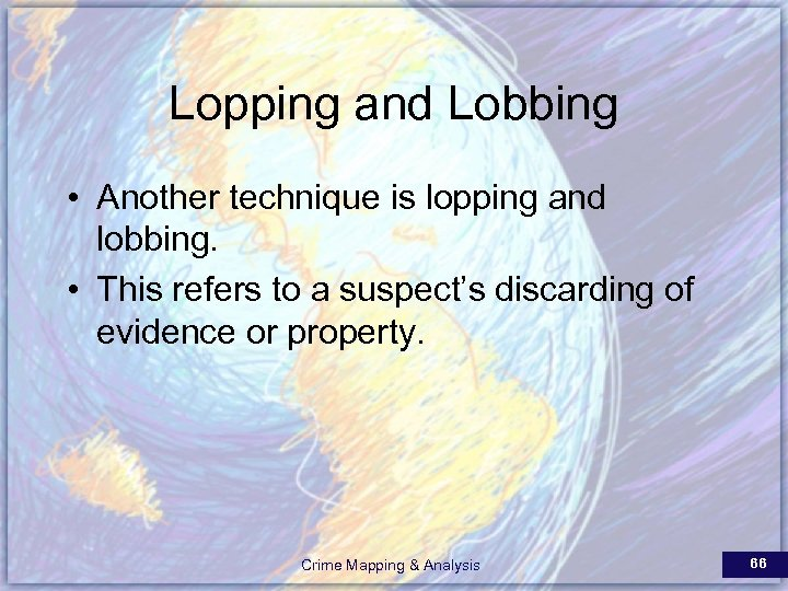 Lopping and Lobbing • Another technique is lopping and lobbing. • This refers to