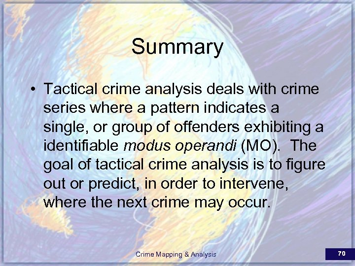Summary • Tactical crime analysis deals with crime series where a pattern indicates a