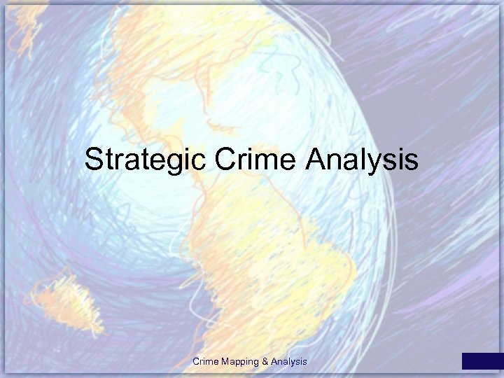 Strategic Crime Analysis Crime Mapping & Analysis