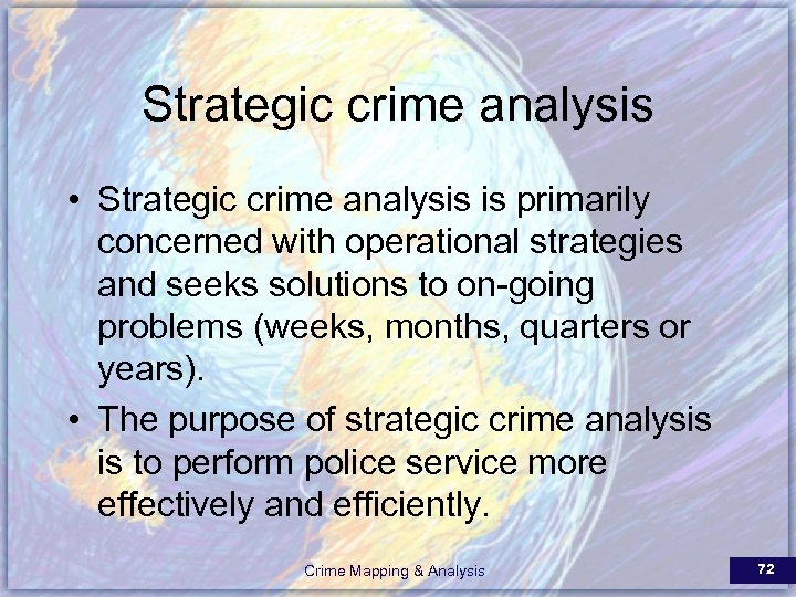 Strategic crime analysis • Strategic crime analysis is primarily concerned with operational strategies and