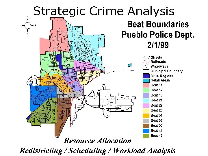 Strategic Crime Analysis Resource Allocation Crime Mapping & Analysis Redistricting / Scheduling / Workload