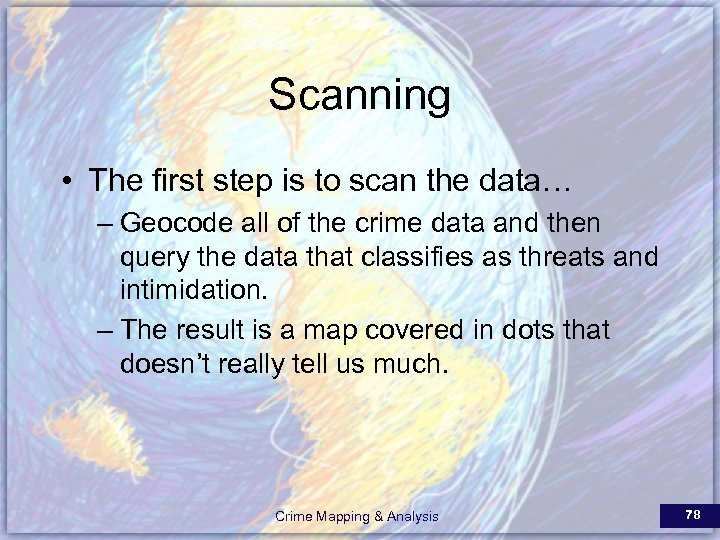 Scanning • The first step is to scan the data… – Geocode all of