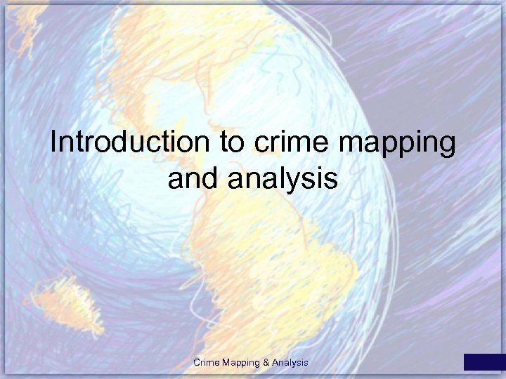 Introduction to crime mapping and analysis Crime Mapping & Analysis