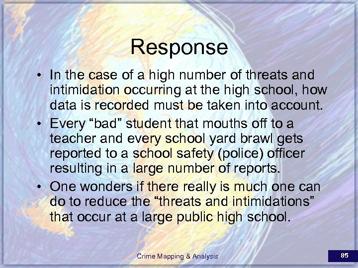 Response • In the case of a high number of threats and intimidation occurring
