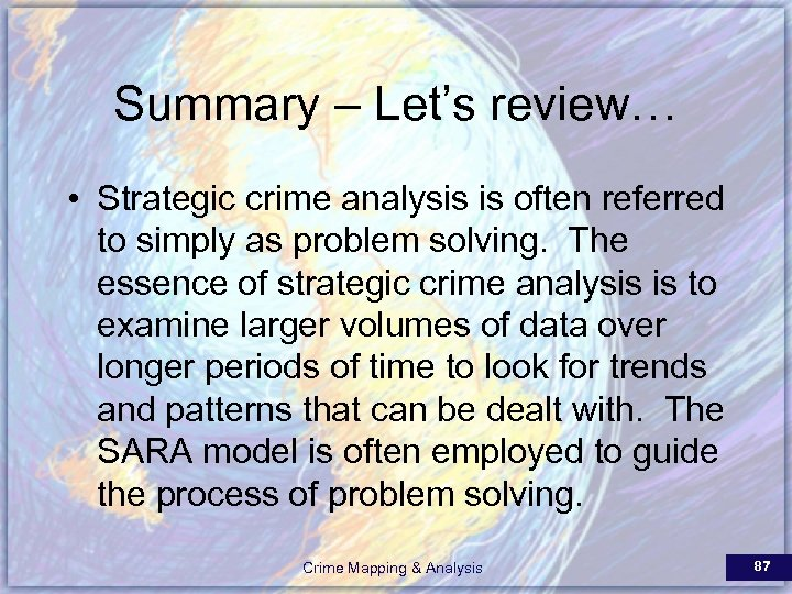 Summary – Let's review… • Strategic crime analysis is often referred to simply as
