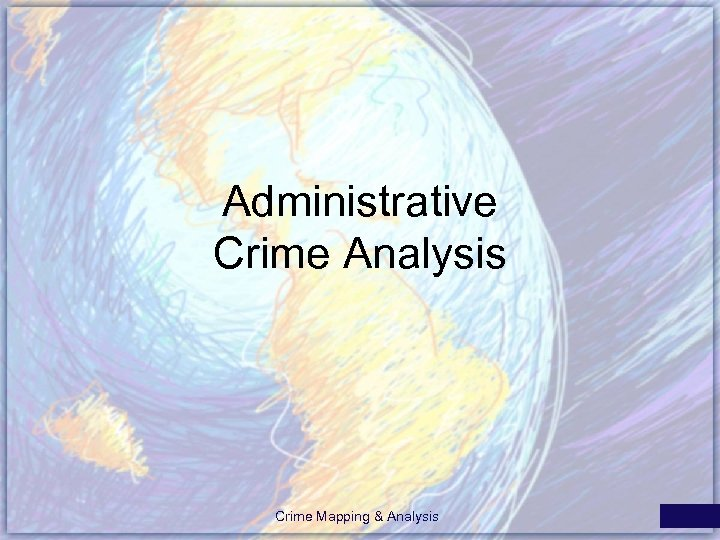 Administrative Crime Analysis Crime Mapping & Analysis