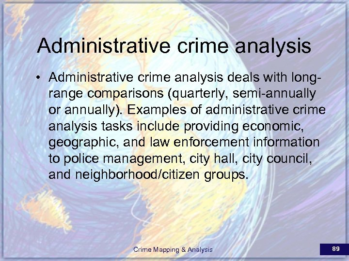 Administrative crime analysis • Administrative crime analysis deals with longrange comparisons (quarterly, semi-annually or