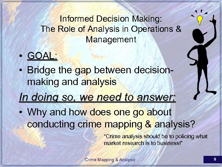 Informed Decision Making: The Role of Analysis in Operations & Management • GOAL: •