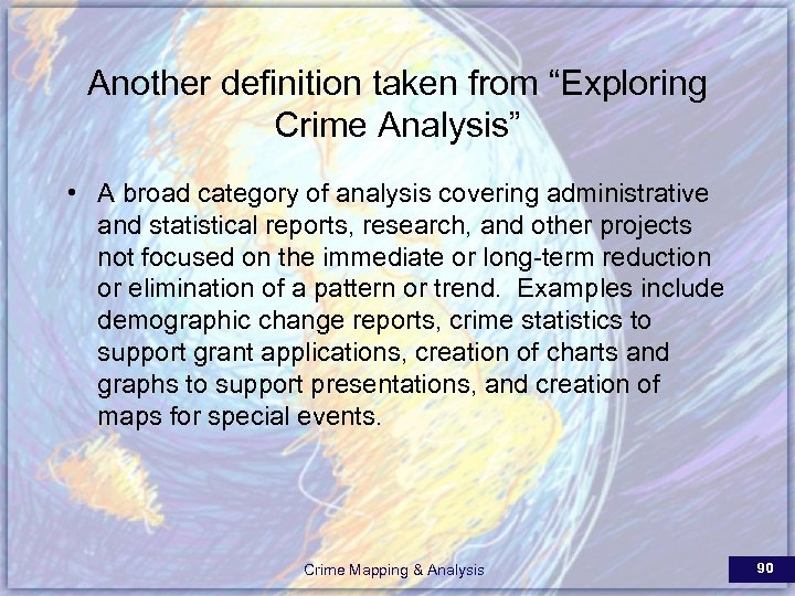"""Another definition taken from """"Exploring Crime Analysis"""" • A broad category of analysis covering"""