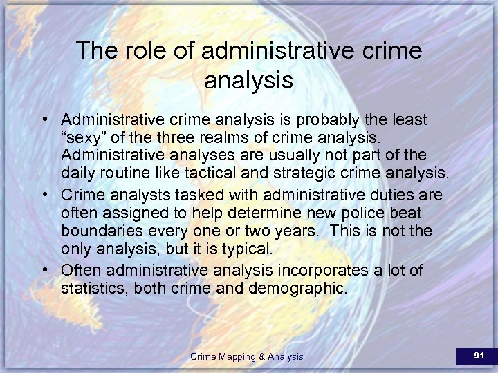The role of administrative crime analysis • Administrative crime analysis is probably the least