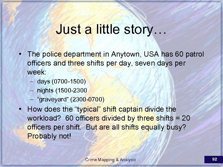 Just a little story… • The police department in Anytown, USA has 60 patrol