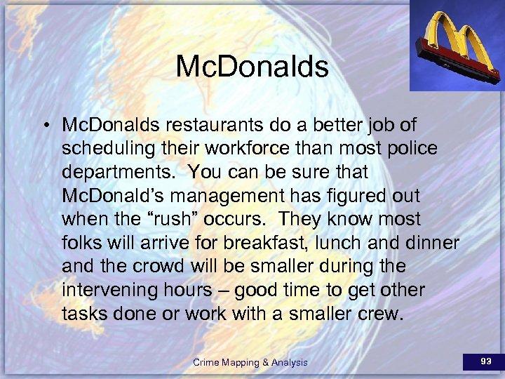 Mc. Donalds • Mc. Donalds restaurants do a better job of scheduling their workforce