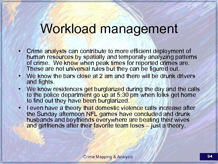 Workload management • Crime analysts can contribute to more efficient deployment of human resources