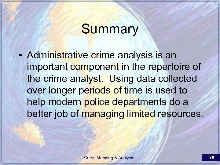 Summary • Administrative crime analysis is an important component in the repertoire of the