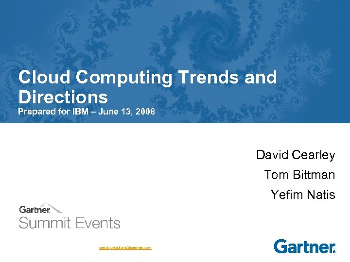 Cloud Computing Trends and Directions Prepared for IBM – June 13, 2008 David Cearley