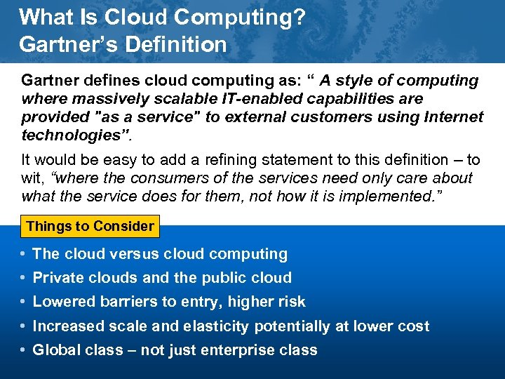 "What Is Cloud Computing? Gartner's Definition Gartner defines cloud computing as: "" A style"