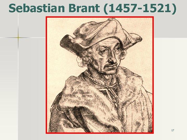 Sebastian Brant (1457 -1521) 17
