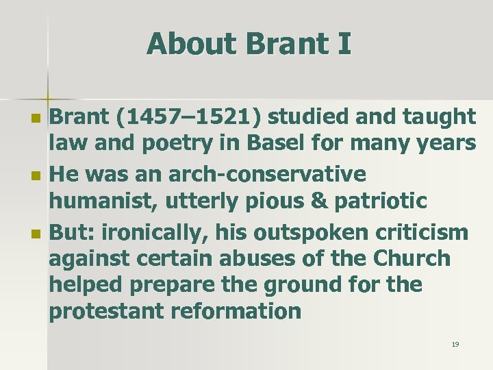 About Brant I n n n Brant (1457– 1521) studied and taught law and
