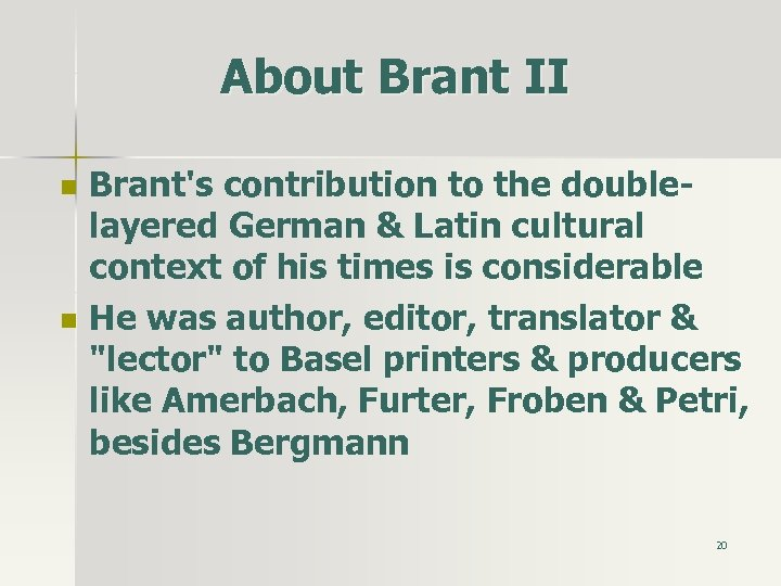 About Brant II n n Brant's contribution to the doublelayered German & Latin cultural