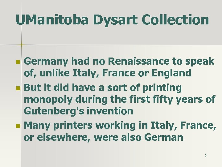 UManitoba Dysart Collection n Germany had no Renaissance to speak of, unlike Italy, France