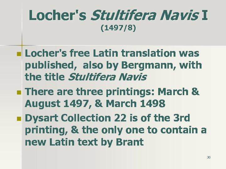 Locher's Stultifera Navis I (1497/8) n n n Locher's free Latin translation was published,