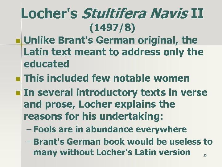 Locher's Stultifera Navis II n n n (1497/8) Unlike Brant's German original, the Latin