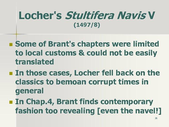 Locher's Stultifera Navis V (1497/8) n n n Some of Brant's chapters were limited