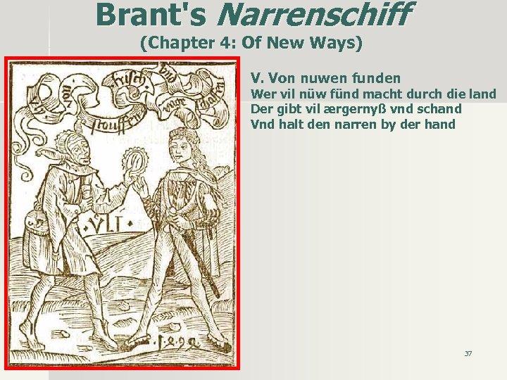 Brant's Narrenschiff (Chapter 4: Of New Ways) V. Von nuwen funden Wer vil nüw